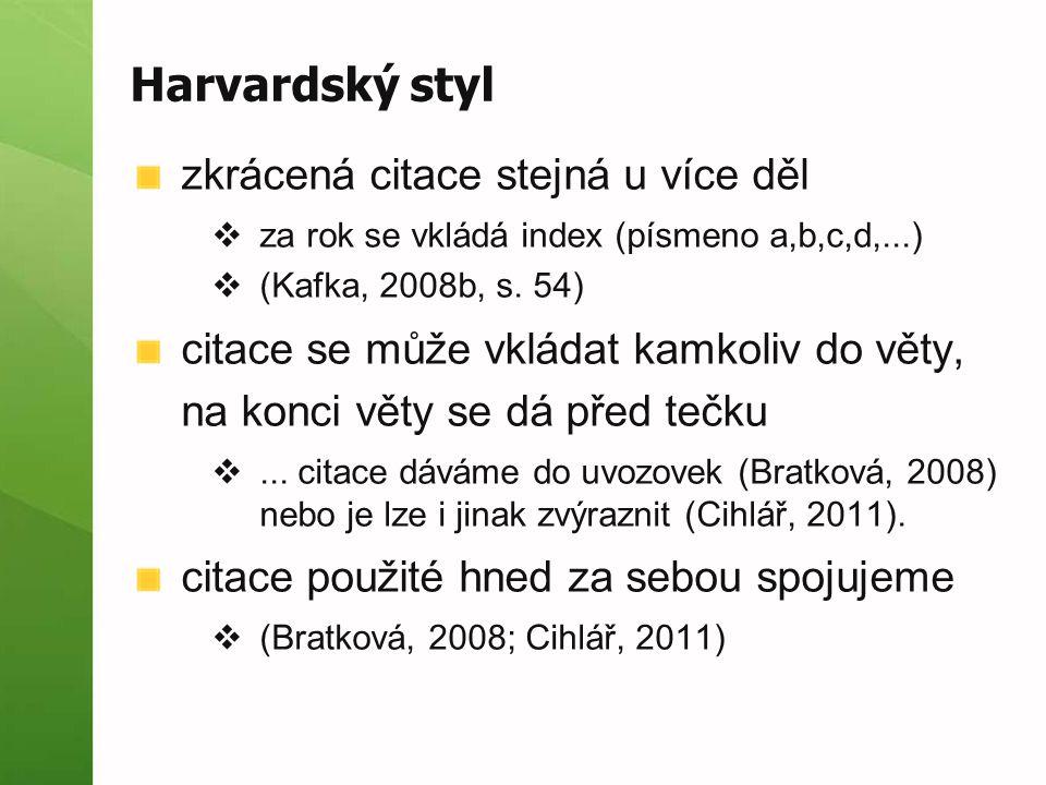 Harvardský styl zkrácená citace stejná u více děl  za rok se vkládá index (písmeno a,b,c,d,...)  (Kafka, 2008b, s. 54) citace se může vkládat kamkol