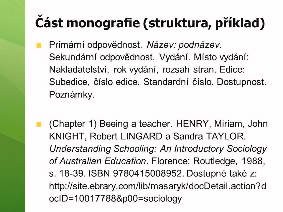 Část monografie (struktura, příklad) Primární odpovědnost. Název: podnázev. Sekundární odpovědnost. Vydání. Místo vydání: Nakladatelství, rok vydání,