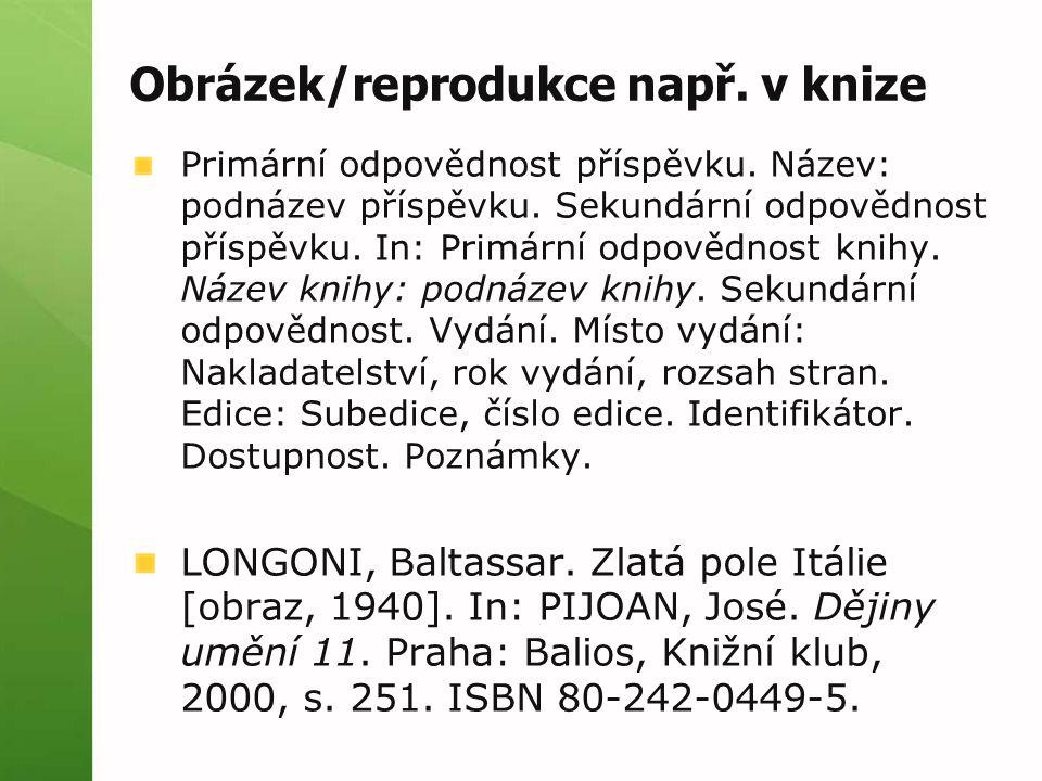 Obrázek/reprodukce např. v knize Primární odpovědnost příspěvku. Název: podnázev příspěvku. Sekundární odpovědnost příspěvku. In: Primární odpovědnost