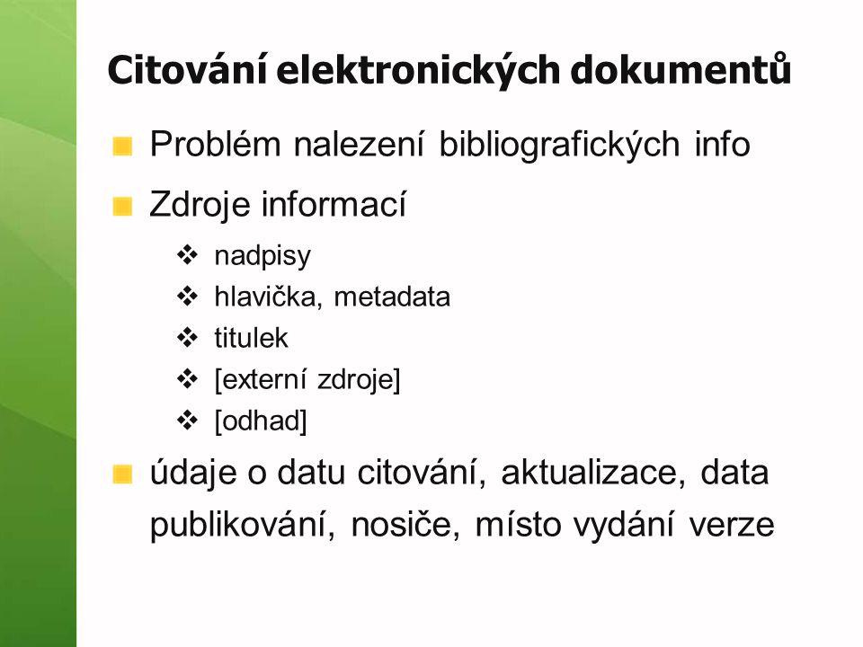 Citování elektronických dokumentů Problém nalezení bibliografických info Zdroje informací  nadpisy  hlavička, metadata  titulek  [externí zdroje]