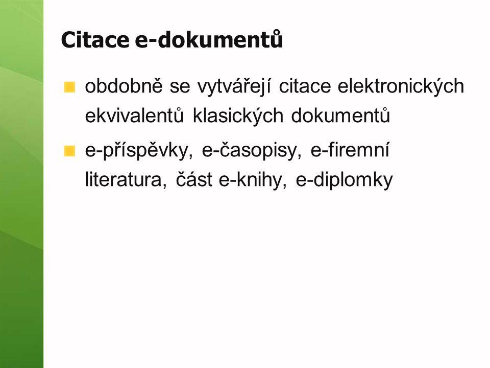 Citace e-dokumentů obdobně se vytvářejí citace elektronických ekvivalentů klasických dokumentů e-příspěvky, e-časopisy, e-firemní literatura, část e-k