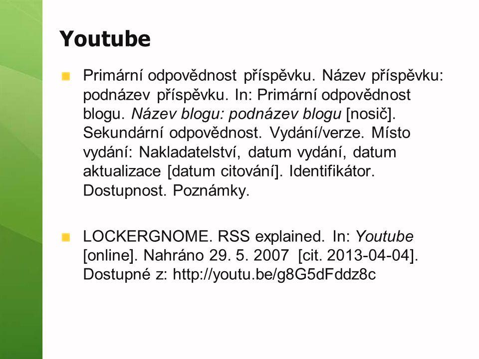 Youtube Primární odpovědnost příspěvku. Název příspěvku: podnázev příspěvku. In: Primární odpovědnost blogu. Název blogu: podnázev blogu [nosič]. Seku