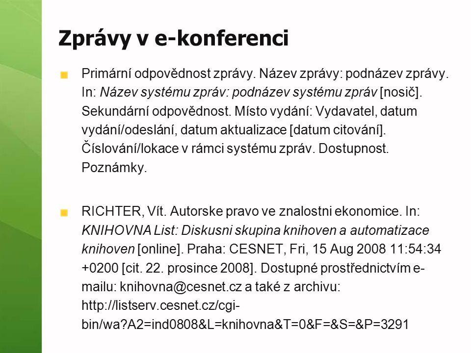 Zprávy v e-konferenci Primární odpovědnost zprávy. Název zprávy: podnázev zprávy. In: Název systému zpráv: podnázev systému zpráv [nosič]. Sekundární