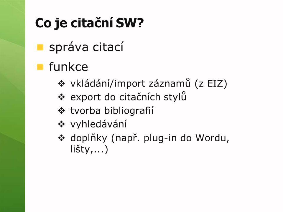 Co je citační SW? správa citací funkce  vkládání/import záznamů (z EIZ)  export do citačních stylů  tvorba bibliografií  vyhledávání  doplňky (na