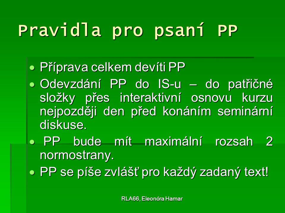 RLA66, Eleonóra Hamar Pravidla pro psaní PP  Příprava celkem devíti PP  Odevzdání PP do IS-u – do patřičné složky přes interaktivní osnovu kurzu nejpozději den před konáním seminární diskuse.