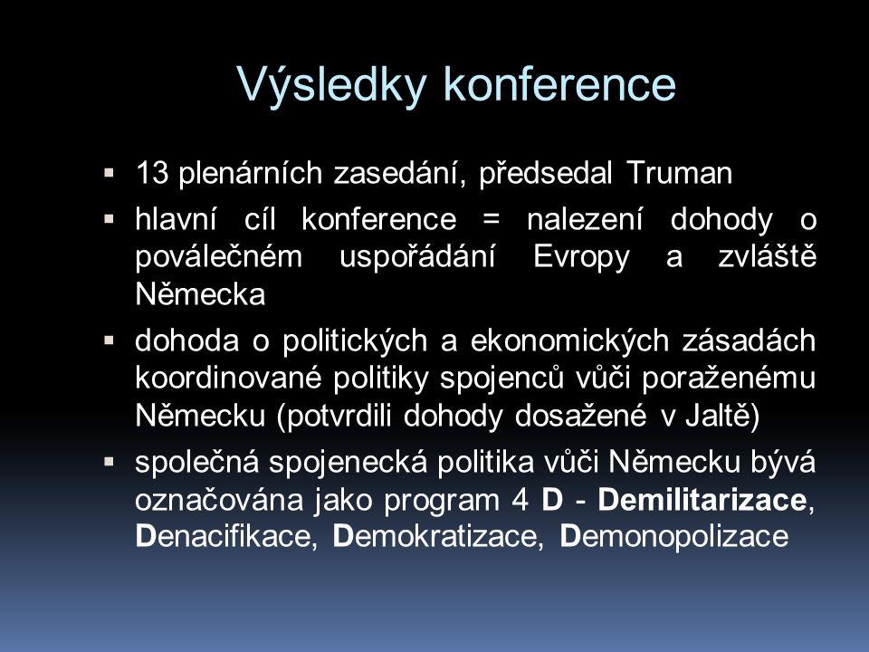  13 plenárních zasedání, předsedal Truman  hlavní cíl konference = nalezení dohody o poválečném uspořádání Evropy a zvláště Německa  dohoda o polit