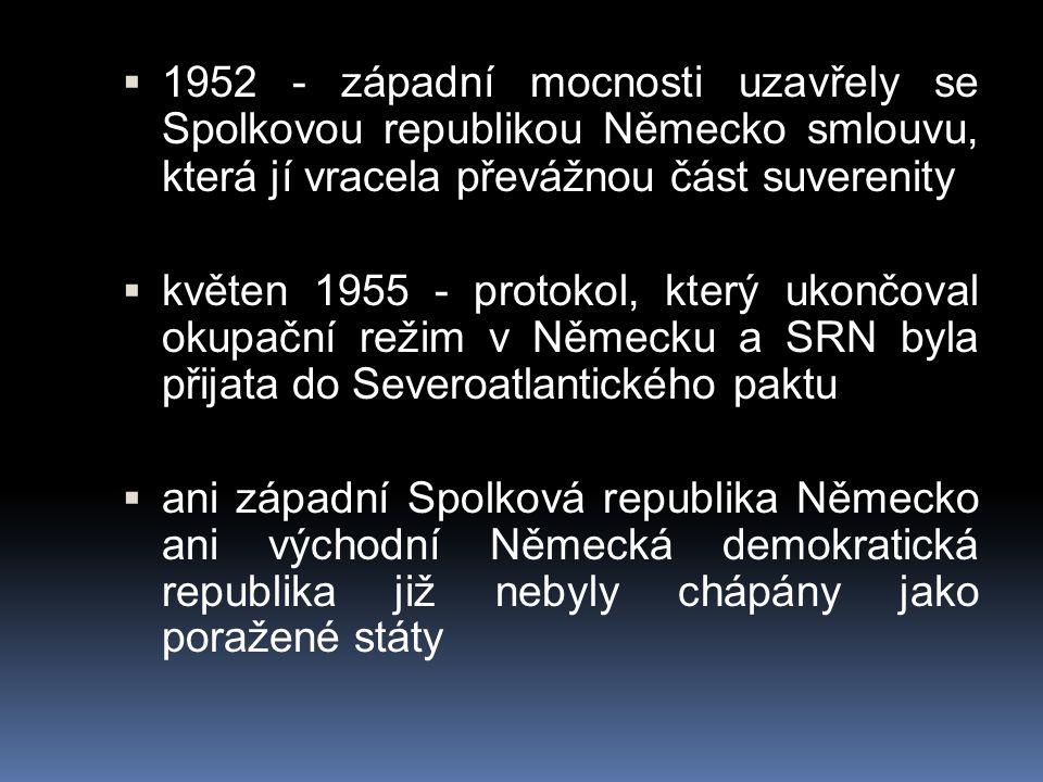  1952 - západní mocnosti uzavřely se Spolkovou republikou Německo smlouvu, která jí vracela převážnou část suverenity  květen 1955 - protokol, který