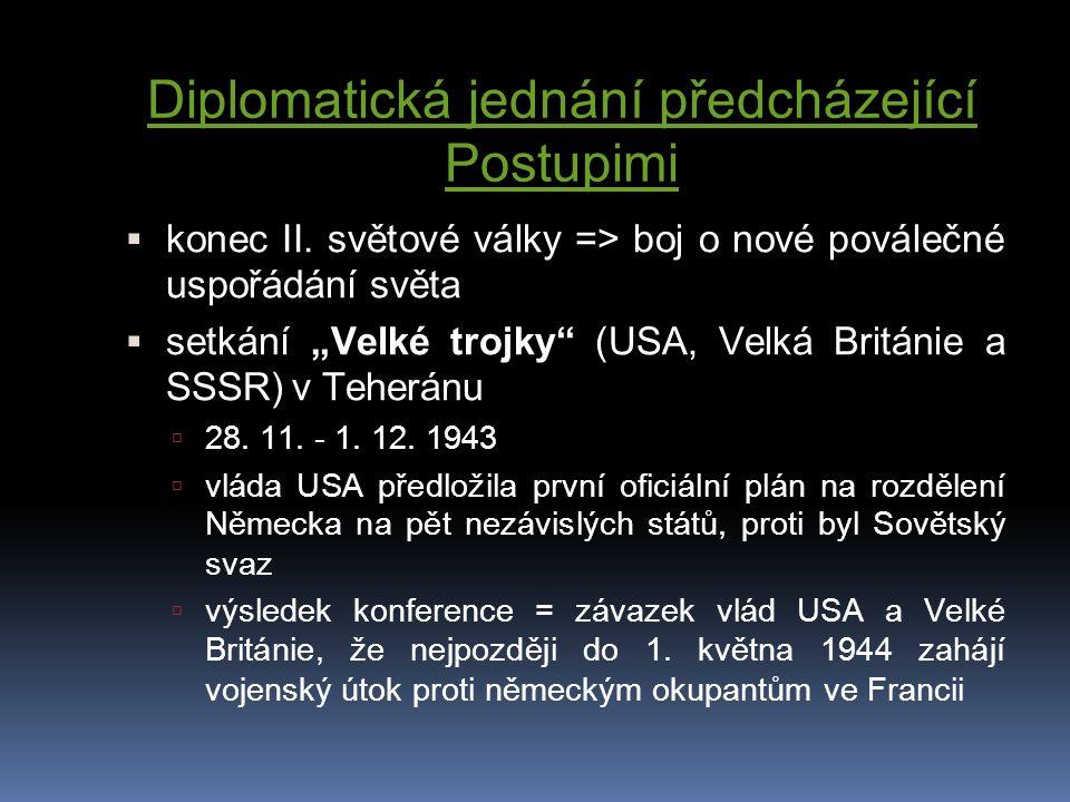 """Diplomatická jednání předcházející Postupimi  konec II. světové války => boj o nové poválečné uspořádání světa  setkání """"Velké trojky"""" (USA, Velká B"""