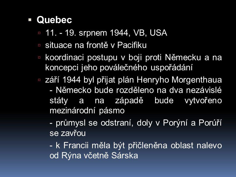  Quebec  11. - 19. srpnem 1944, VB, USA  situace na frontě v Pacifiku  koordinaci postupu v boji proti Německu a na koncepci jeho poválečného uspo