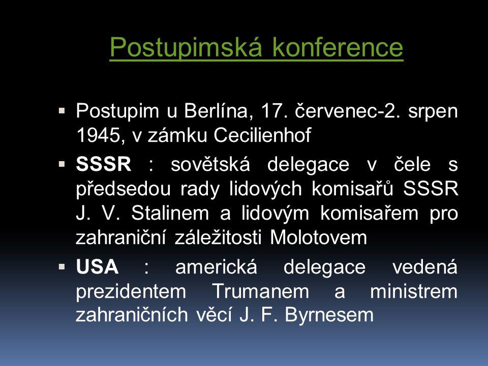Postupimská konference  Postupim u Berlína, 17. červenec-2. srpen 1945, v zámku Cecilienhof  SSSR : sovětská delegace v čele s předsedou rady lidový