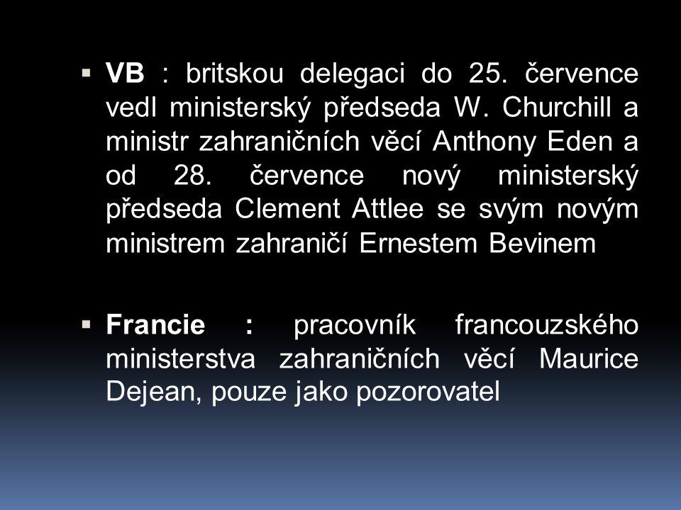  VB : britskou delegaci do 25. července vedl ministerský předseda W. Churchill a ministr zahraničních věcí Anthony Eden a od 28. července nový minist