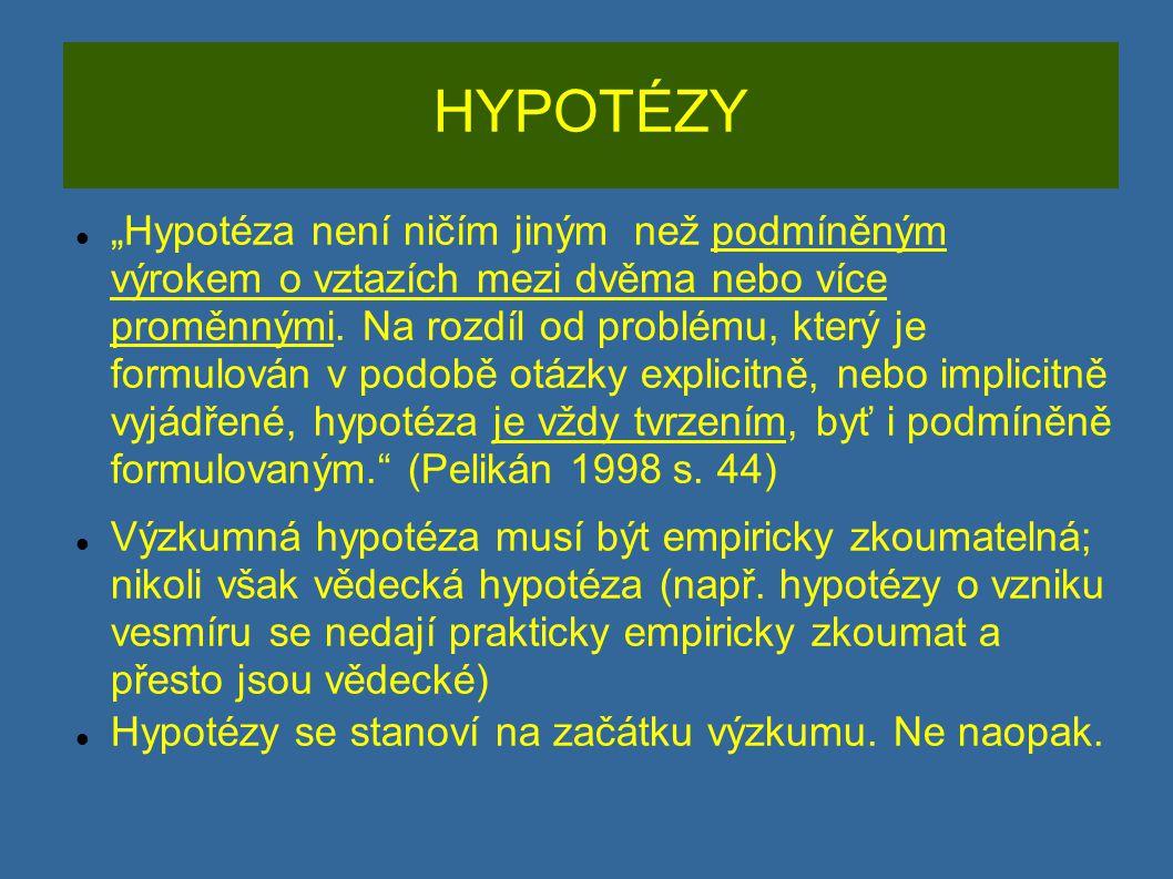 """HYPOTÉZY """"Hypotéza není ničím jiným než podmíněným výrokem o vztazích mezi dvěma nebo více proměnnými. Na rozdíl od problému, který je formulován v po"""