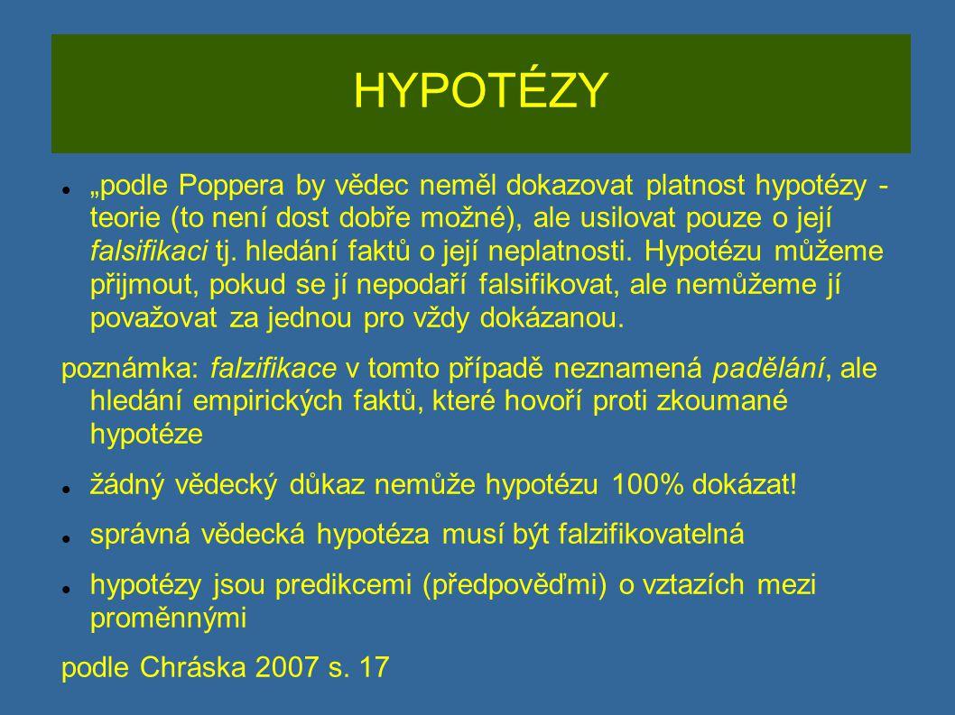 """HYPOTÉZY """"podle Poppera by vědec neměl dokazovat platnost hypotézy - teorie (to není dost dobře možné), ale usilovat pouze o její falsifikaci tj. hled"""