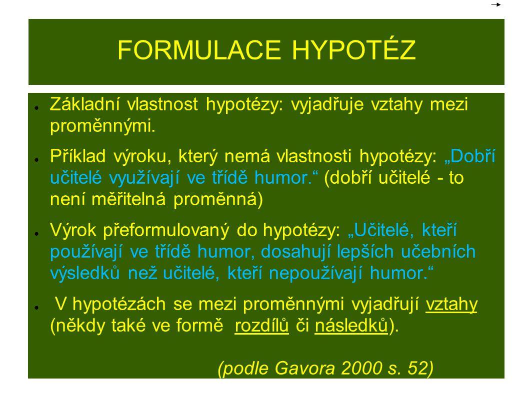 """FORMULACE HYPOTÉZ ● Základní vlastnost hypotézy: vyjadřuje vztahy mezi proměnnými. ● Příklad výroku, který nemá vlastnosti hypotézy: """"Dobří učitelé vy"""