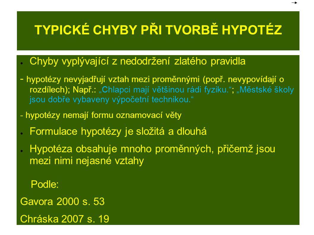 TYPICKÉ CHYBY PŘI TVORBĚ HYPOTÉZ ● Chyby vyplývající z nedodržení zlatého pravidla - hypotézy nevyjadřují vztah mezi proměnnými (popř. nevypovídají o