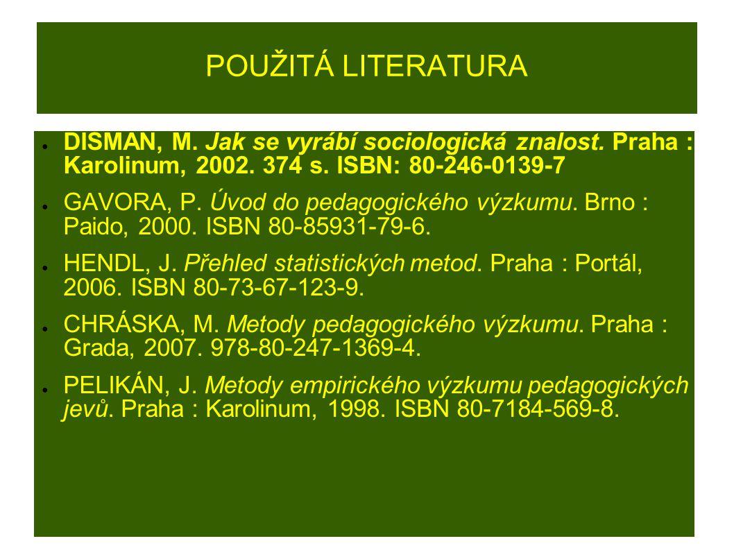 POUŽITÁ LITERATURA ● DISMAN, M. Jak se vyrábí sociologická znalost.