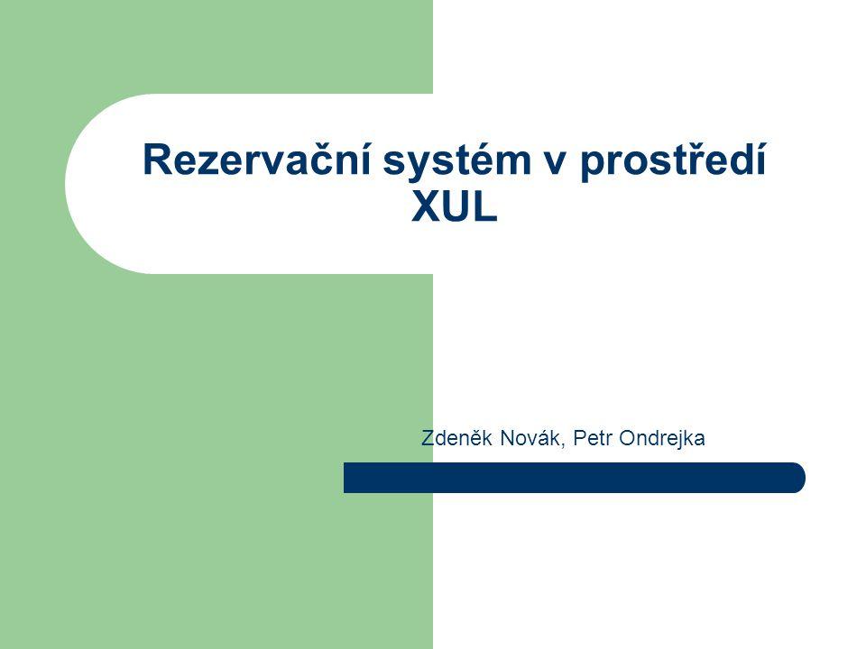 Rezervační systém v prostředí XUL Zdeněk Novák, Petr Ondrejka
