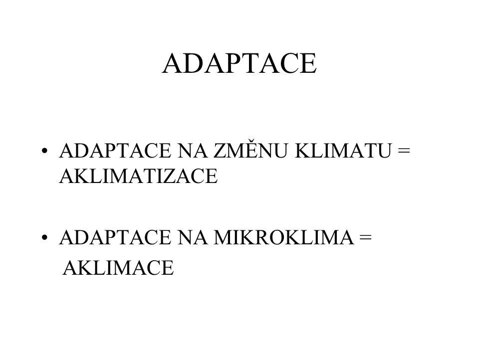 ADAPTACE ADAPTACE NA ZMĚNU KLIMATU = AKLIMATIZACE ADAPTACE NA MIKROKLIMA = AKLIMACE