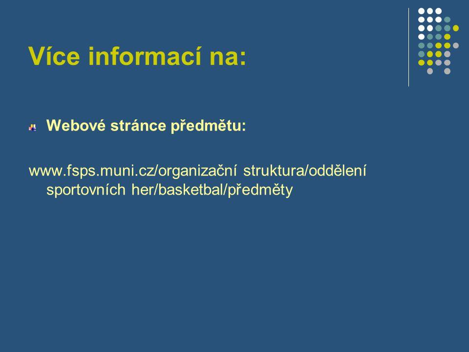 Více informací na: Webové stránce předmětu: www.fsps.muni.cz/organizační struktura/oddělení sportovních her/basketbal/předměty