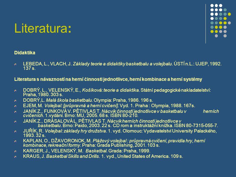 Literatura: Didaktika LEBEDA, L., VLACH, J. Základy teorie a didaktiky basketbalu a volejbalu.