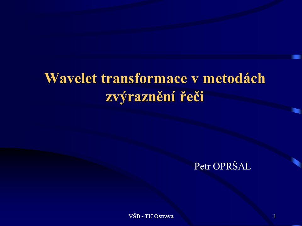 VŠB - TU Ostrava2 Potřeba zvýraznění řečového signálu a potlačení šumů a hluků, vznikla v souvislosti s otázkou kódování a rozpoznávání řeči.