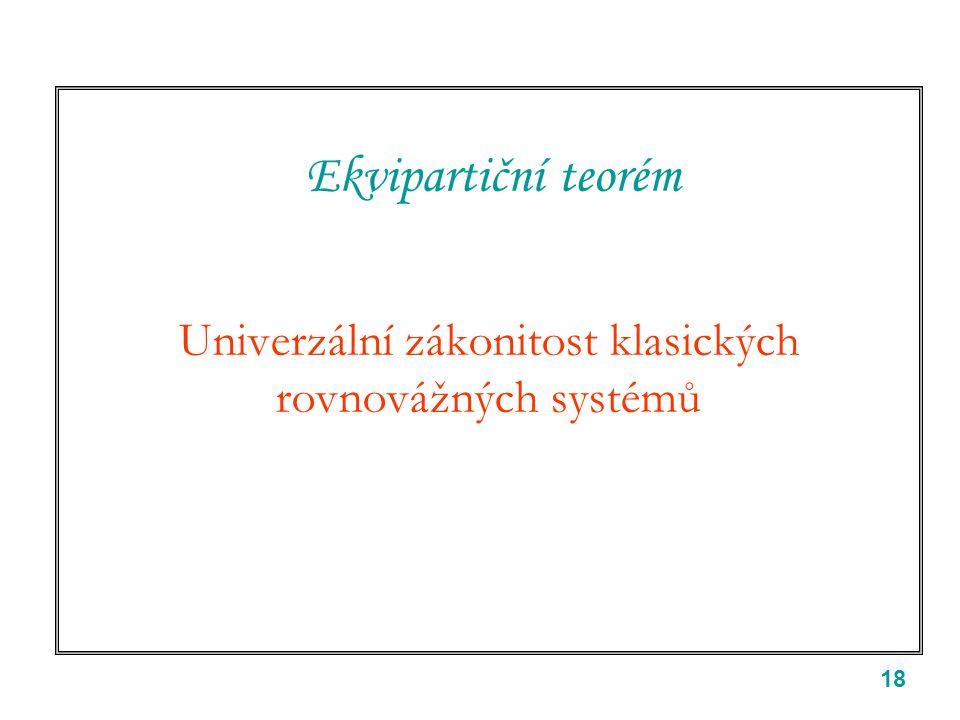 18 Ekvipartiční teorém Univerzální zákonitost klasických rovnovážných systémů