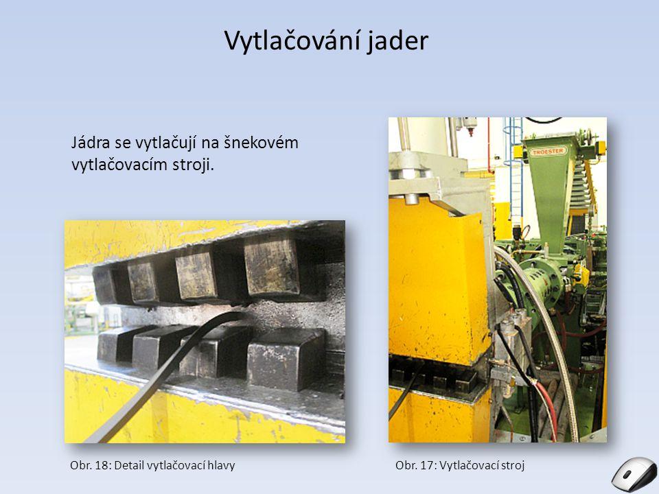Vytlačování jader Jádra se vytlačují na šnekovém vytlačovacím stroji. Obr. 17: Vytlačovací strojObr. 18: Detail vytlačovací hlavy