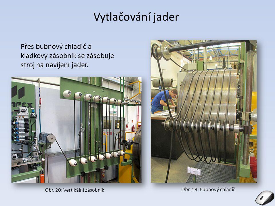 Vytlačování jader Obr. 19: Bubnový chladič Obr. 20: Vertikální zásobník Přes bubnový chladič a kladkový zásobník se zásobuje stroj na navíjení jader.
