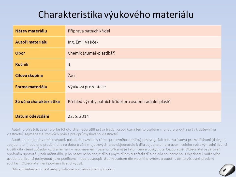 Charakteristika výukového materiálu Název materiáluPříprava patních křídel Autoři materiáluIng. Emil Vašíček OborChemik (gumař-plastikář) Ročník3 Cílo