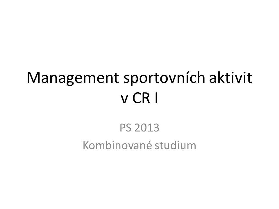 Management sportovních aktivit v CR I PS 2013 Kombinované studium