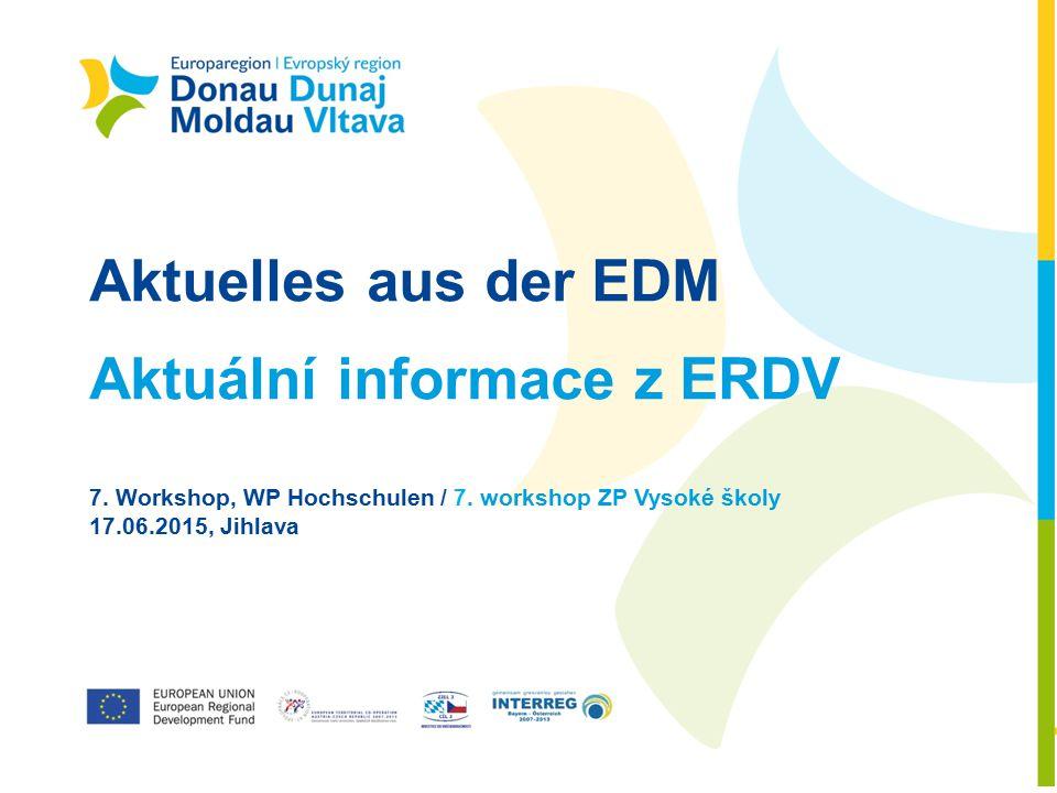 www.europeanregion-danube-vltava.eu Aktuelles aus der EDM Aktuální informace z ERDV 7. Workshop, WP Hochschulen / 7. workshop ZP Vysoké školy 17.06.20