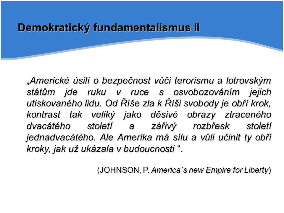 """Demokratický fundamentalismus II """"Americké úsilí o bezpečnost vůči terorismu a lotrovským státům jde ruku v ruce s osvobozováním jejich utiskovaného l"""