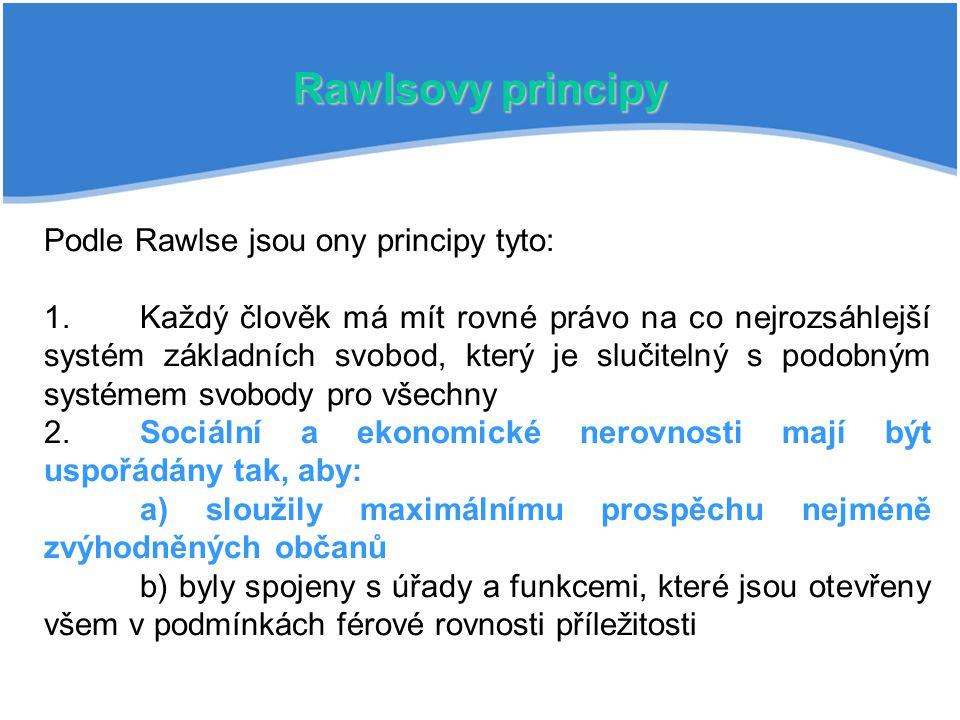 Rawlsovy principy Podle Rawlse jsou ony principy tyto: 1. Každý člověk má mít rovné právo na co nejrozsáhlejší systém základních svobod, který je sluč