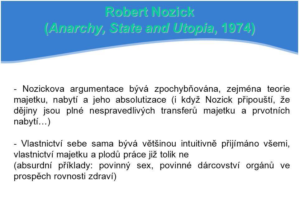 Robert Nozick (Anarchy, State and Utopia, 1974) - Nozickova argumentace bývá zpochybňována, zejména teorie majetku, nabytí a jeho absolutizace (i když
