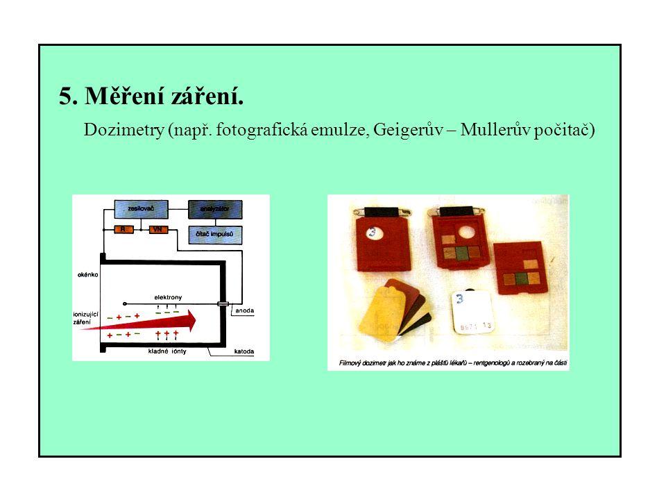 5. Měření záření. Dozimetry (např. fotografická emulze, Geigerův – Mullerův počitač)