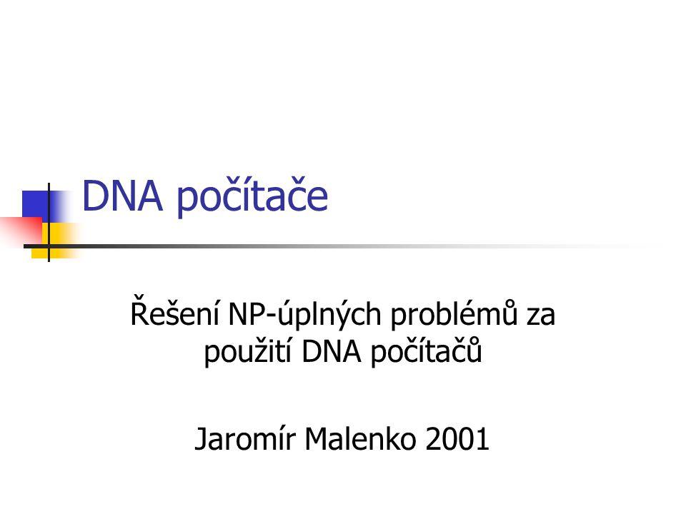 DNA počítače Řešení NP-úplných problémů za použití DNA počítačů Jaromír Malenko 2001
