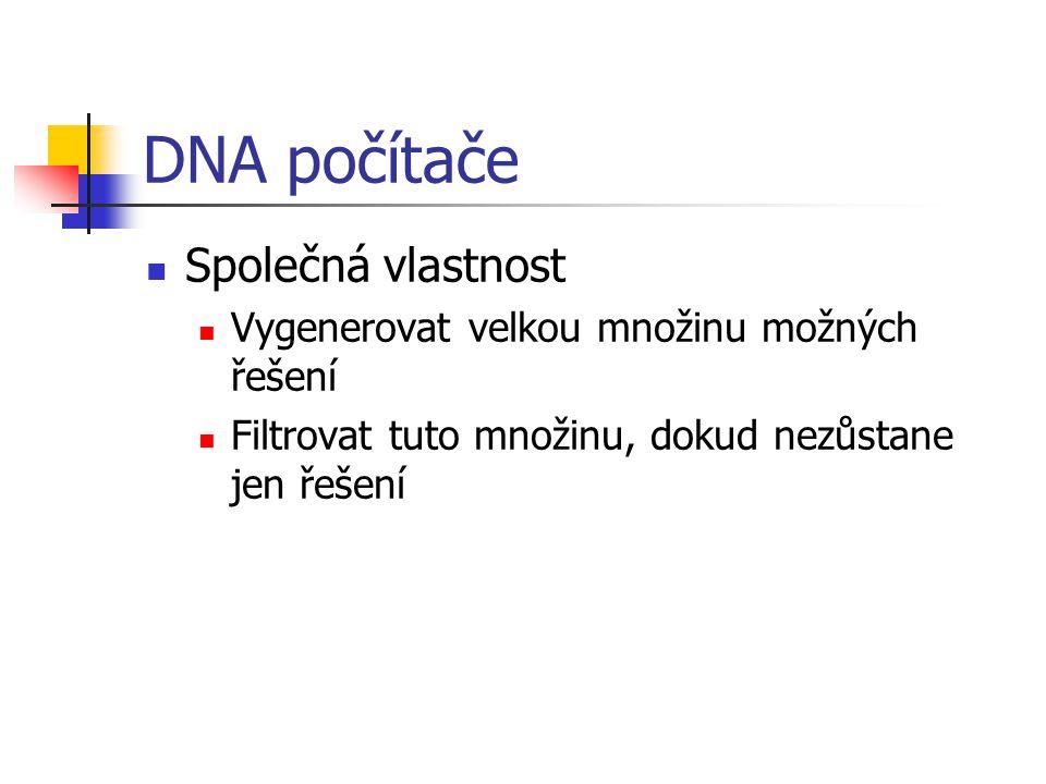 DNA počítače Společná vlastnost Vygenerovat velkou množinu možných řešení Filtrovat tuto množinu, dokud nezůstane jen řešení