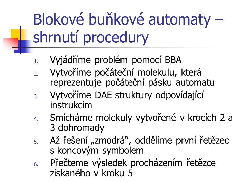 Blokové buňkové automaty – shrnutí procedury 1. Vyjádříme problém pomocí BBA 2.