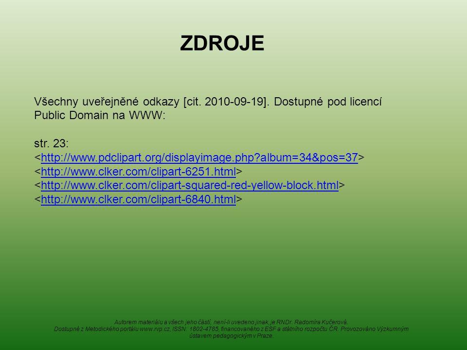ZDROJE Všechny uveřejněné odkazy [cit. 2010-09-19]. Dostupné pod licencí Public Domain na WWW: str. 23: http://www.pdclipart.org/displayimage.php?albu