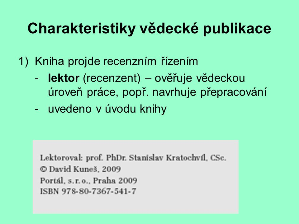 Charakteristiky vědecké publikace 1)Kniha projde recenzním řízením - lektor (recenzent) – ověřuje vědeckou úroveň práce, popř.