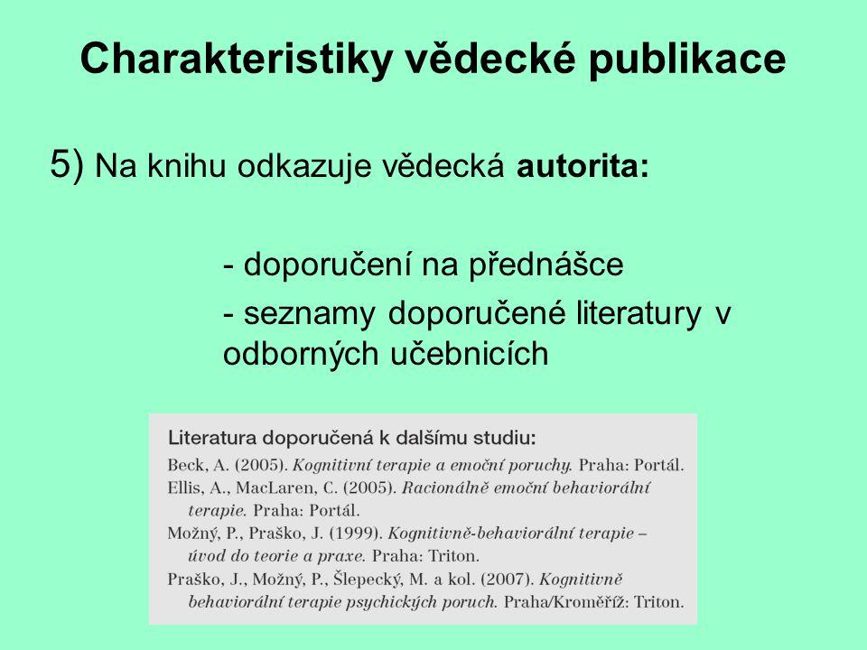 Charakteristiky vědecké publikace 5) Na knihu odkazuje vědecká autorita: - doporučení na přednášce - seznamy doporučené literatury v odborných učebnicích