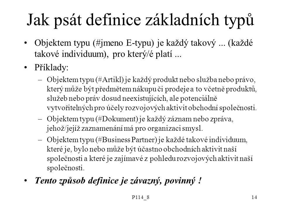 P114_814 Jak psát definice základních typů Objektem typu (#jmeno E-typu) je každý takový... (každé takové individuum), pro který/é platí... Příklady: