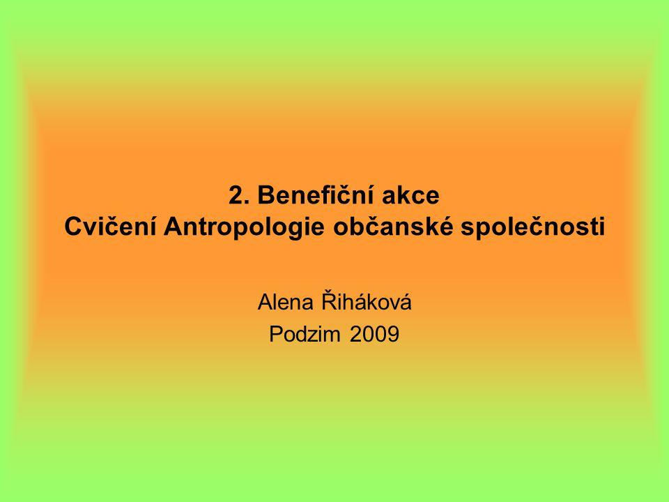 2. Benefiční akce Cvičení Antropologie občanské společnosti Alena Řiháková Podzim 2009