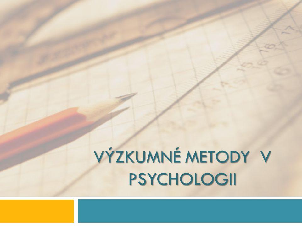 VÝZKUMNÉ METODY V PSYCHOLOGII