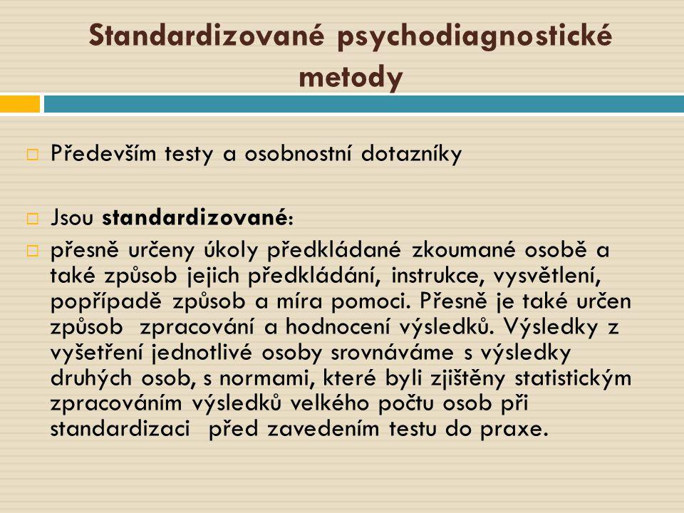 Standardizované psychodiagnostické metody  Především testy a osobnostní dotazníky  Jsou standardizované:  přesně určeny úkoly předkládané zkoumané