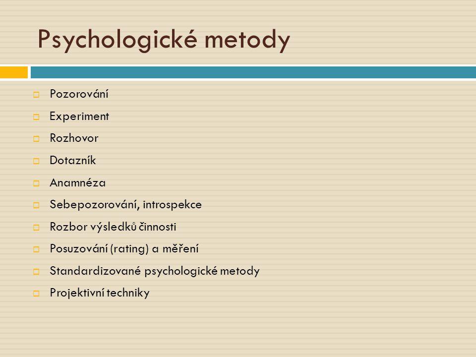 Psychologické metody  Pozorování  Experiment  Rozhovor  Dotazník  Anamnéza  Sebepozorování, introspekce  Rozbor výsledků činnosti  Posuzování