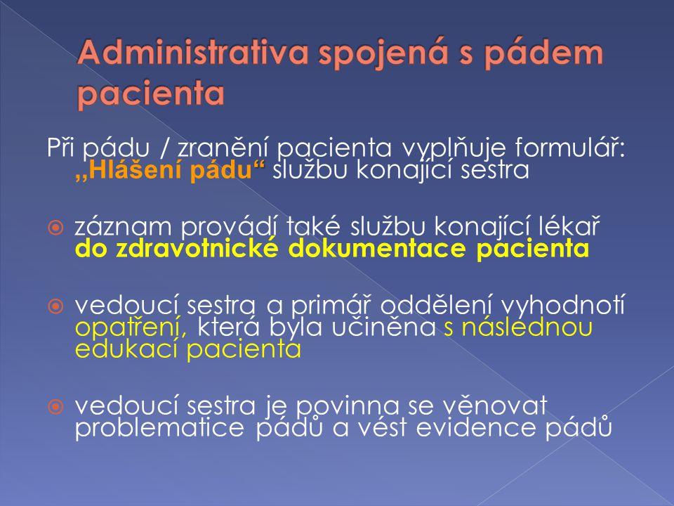 """"""" Při pádu / zranění pacienta vyplňuje formulář:,,Hlášení pádu"""" službu konající sestra  záznam provádí také službu konající lékař do zdravotnické dok"""