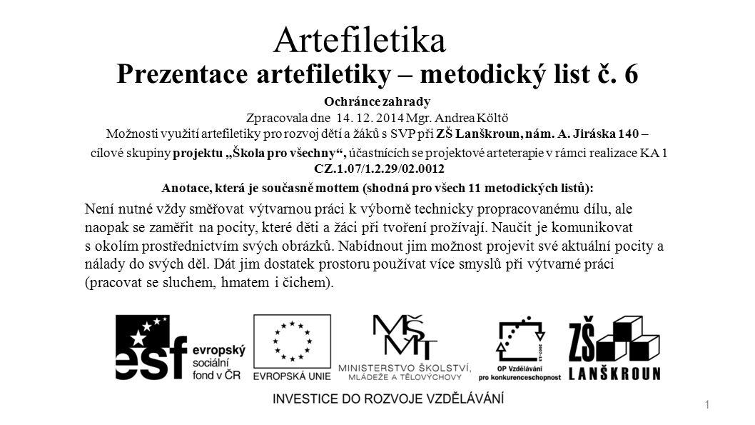 Artefiletika Prezentace artefiletiky – metodický list č. 6 Ochránce zahrady Zpracovala dne 14. 12. 2014 Mgr. Andrea Költö Možnosti využití artefiletik