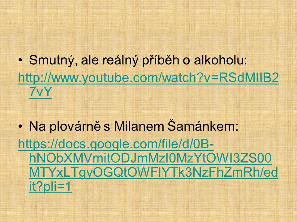 Smutný, ale reálný příběh o alkoholu: http://www.youtube.com/watch?v=RSdMIIB2 7vY Na plovárně s Milanem Šamánkem: https://docs.google.com/file/d/0B- h