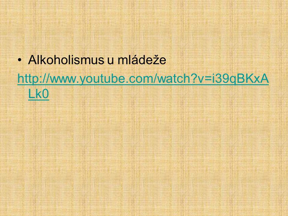 Alkoholismus u mládeže http://www.youtube.com/watch?v=i39qBKxA Lk0
